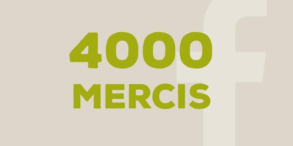 Nous sommes 4000 sur Facebook… donc, 4000 Mercis !
